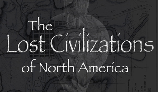 The Lost Civilizations of North America
